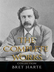 Bret Harte: The Complete Works