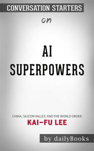 AI Superpowers: China, Silicon Valley, and the New World Orde byKai-Fu Lee| Conversation Starters