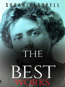 Susan Glaspell: The Best Works