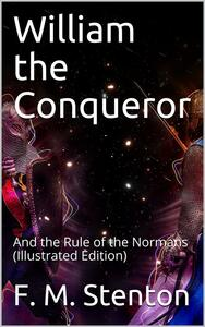 William the Conqueror / And the Rule of the Normans