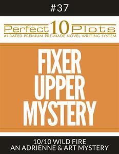 "Perfect 10 Fixer Upper Mystery Plots #37-10 ""WILD FIRE – AN ADRIENNE & ART MYSTERY"""
