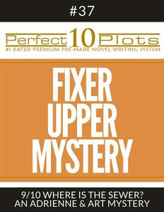 "Perfect 10 Fixer Upper Mystery Plots #37-9 ""WHERE IS THE SEWER? – AN ADRIENNE & ART MYSTERY"""