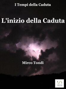 L' inizio della caduta - Mirco Tondi - ebook