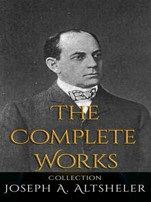 Joseph A. Altsheler: The Complete Works