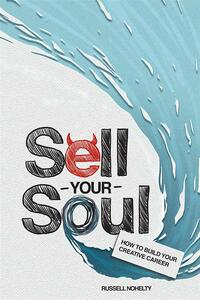 Sell Your Soul: How to Build Your Creative Career