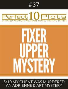 """Perfect 10 Fixer Upper Mystery Plots #37-5 """"MY CLIENT WAS MURDERED – AN ADRIENNE & ART MYSTERY"""""""