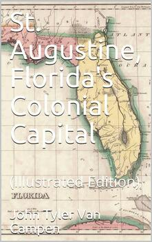 St. Augustine, Florida's Colonial Capital