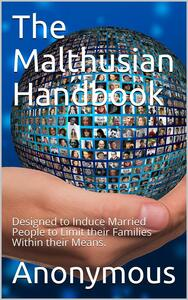 The Malthusian Handbook / Designed to Induce Married People to Limit their Families / Within their Means.