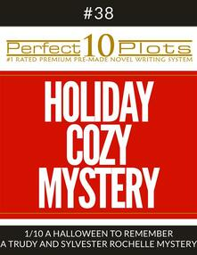 "Perfect 10 Holiday Cozy Mystery Plots #38-1 ""A HALLOWEEN TO REMEMBER – A TRUDY AND SYLVESTER ROCHELLE MYSTERY"""