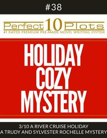 "Perfect 10 Holiday Cozy Mystery Plots #38-3 ""A RIVER CRUISE HOLIDAY – A TRUDY AND SYLVESTER ROCHELLE MYSTERY"""