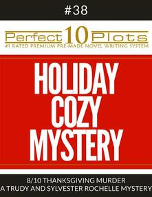 "Perfect 10 Holiday Cozy Mystery Plots #38-8 ""THANKSGIVING MURDER – A TRUDY AND SYLVESTER ROCHELLE MYSTERY"""
