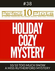 """Perfect 10 Holiday Cozy Mystery Plots #38-10 """"TOO MUCH SNOW – A MISS RUTHERFORD MYSTERY"""""""