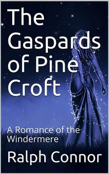 The Gaspards of Pine Croft / A Romance of the Windermere