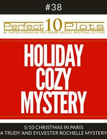 """Perfect 10 Holiday Cozy Mystery Plots #38-5 """"CHRISTMAS IN PARIS – A TRUDY AND SYLVESTER ROCHELLE MYSTERY"""""""
