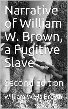 Narrative of William W. Brown, a Fugitive Slave / Second Edition