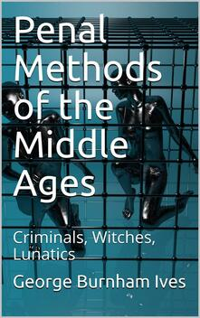 Penal Methods of the Middle Ages