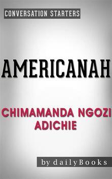 Americanah: by Chimamanda Ngozi Adichie   Conversation Starters