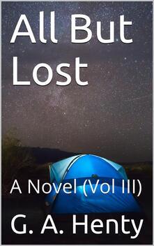 All But Lost, Vol III / A Novel