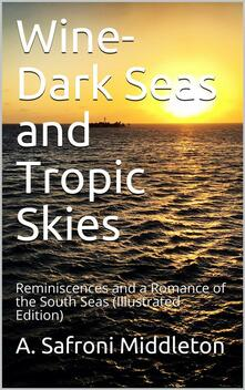 Wine-Dark Seas and Tropic Skies / Reminiscences and a Romance of the South Seas