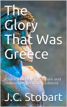 The Glory That Was Greece / a survey of Hellenic culture and civilization