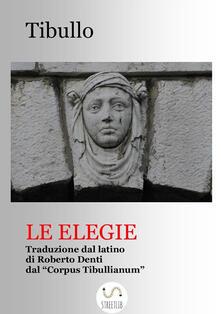 Le elegie - Roberto Denti,Albio Tibullo - ebook