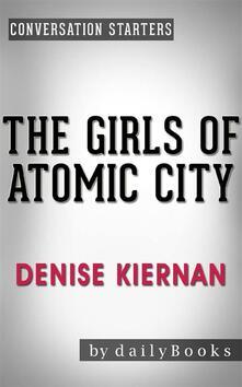 The Girls of Atomic City:The Untold Story of the Women Who Helped Win World War IIby Denise Kiernan | Conversation Starters