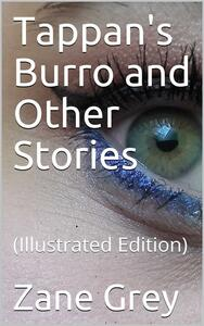 Tappan's Burro and Other Stories / Tappan'S Burro—The Great Slave—Yaqui—Tigre—The Rubber Hunter