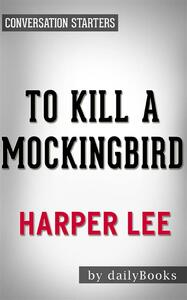 To Kill a Mockingbird: by Harper Lee | Conversation Starters