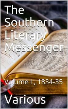 The Southern Literary Messenger, Volume I., 1834-35