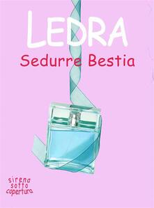 Sedurre Bestia. Sirena sotto copertura. Vol. 3 - Ledra - ebook