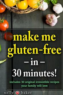 Make Me Gluten-Free... in 30 Minutes!