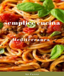 Semplice Cucina Mediterranea - Fanny Arruzzo - ebook