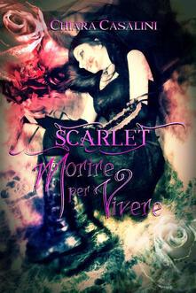 Scarlet. Morire per vivere - Chiara Casalini - ebook