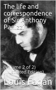 The life and correspondence of Sir Anthony Panizzi, Volume 2 (of 2)