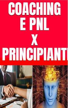 Coaching e PNL per principianti. Introduzione al metodo G.R.O.W e alle tecniche di programmazione neuro linguistica - Marco Liguori - ebook
