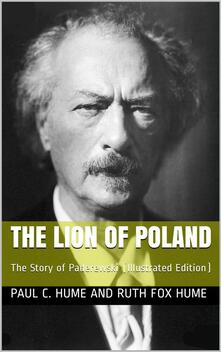 The Lion of Poland / The Story of Paderewski
