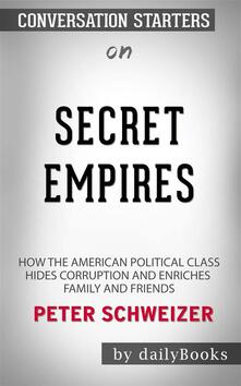 Secret Empires: How the American Political Class Hides Corruption and Enriches Family and Friends byPeter Schweizer| Conversation Starters