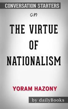 The Virtue of Nationalism: byYoram Hazony| Conversation Starters