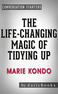The Life-Changing Magic of Tidying Up: The Japanese Art of Decluttering and Organizing byMarie Kondo| Conversation Starters