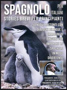 Spagnolo per italiani (stories brevi per principianti). 50 nuovi racconti con dialoghi bilingue e 50 nuovi immagini di pinguini per imparare lo spagnolo in modo divertente - Mobile Library - ebook