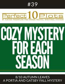 """Perfect 10 Cozy Mystery for Each Season Plots #39-8 """"AUTUMN LEAVES – A PORTIA AND GATSBY FALL MYSTERY"""""""
