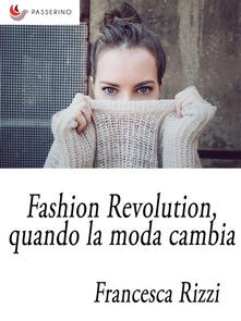 Fashion Revolution, quando la moda cambia - Francesca Rizzi - ebook