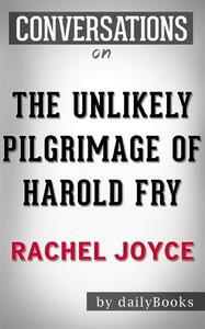 The Unlikely Pilgrimage of Harold Fry: A Novel byRachel Joyce| Conversation Starters