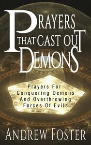 Prayer That Cast Out Demons-Prayers for Conquering Demons and Overthrowing forces of evils