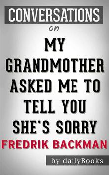 My Grandmother Asked Me to Tell You She's Sorry: by Fredrik Backman   Conversation Starters
