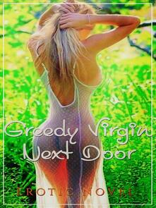 Greedy Virgin Next Door