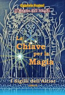 La chiave per la magia. Il regno dei maghi - Gabriele Pratesi - ebook