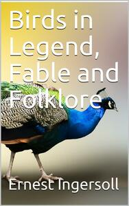 Birds in Legend, Fable and Folklore