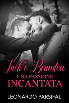 Jack e Brandon, una passione incantata 2 - Leonardo Parsifal - ebook