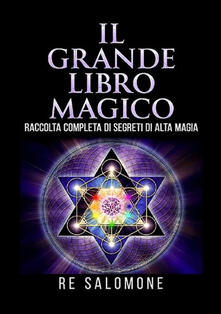 Secchiarapita.it Il grande libro magico. Raccolta completa di segreti di alta magia Image